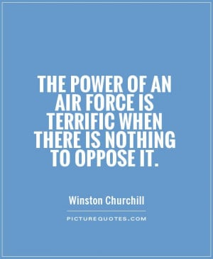 ... air force is terrific when there is nothing to oppose it Picture Quote