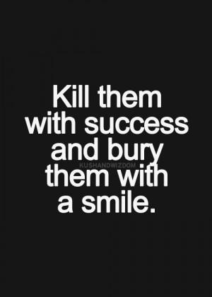 Success is pretty sweet revenge - if you want revenge...