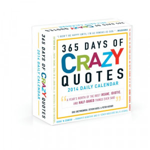 365 Days of Crazy Quotes 2014 Daily Calendar: A Year's Worth of the ...
