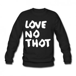 Love no thot Hoodies & Sweatshirts