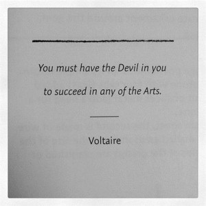 You must have the devil in you to succeed in any of the arts.