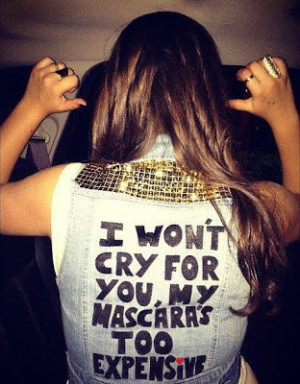 won't cry for you, My Mascara is too expensive