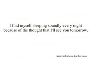 find myself sleeping soundly every night because of the thought that ...