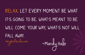 ... What's meant to be will come your way, what's not will fall away
