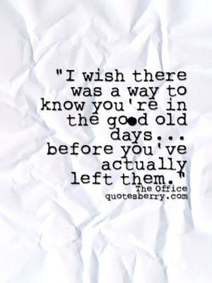 ... old days before you've actually left them. - The Office #quotes more
