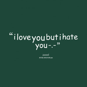 Quotes Picture: i love you but i hate you