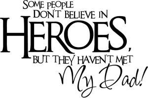 ... Believe In Heroes But They Havent Met My Dad Wall Sticker Transfers