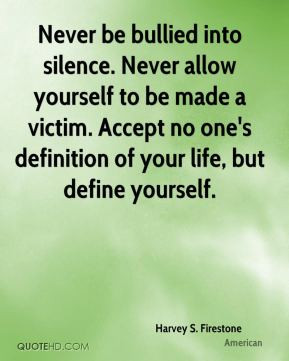 ... victim. Accept no one's definition of your life, but define yourself