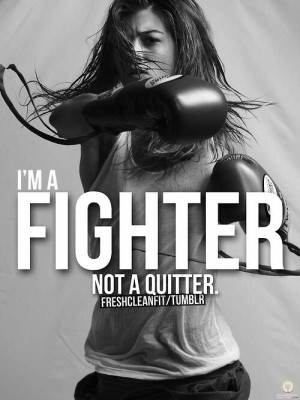 Im a fighter not a quitter