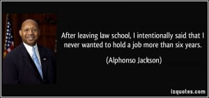 After leaving law school, I intentionally said that I never wanted to ...