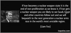 If Iran becomes a nuclear weapon state it is the end of non ...