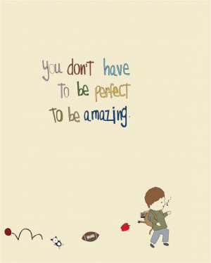 you don't have to be perfect to be amazing]