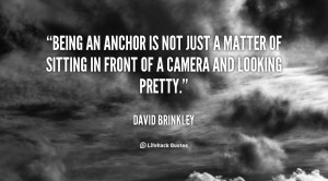 quote-David-Brinkley-being-an-anchor-is-not-just-a-124324.png