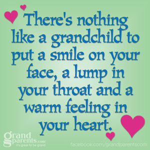 there s nothing like a grandchild to put a smile on your face a lump ...