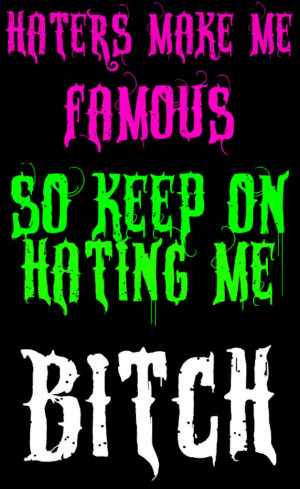 Haters Make Me Famous Bitch Image