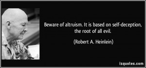 Beware of altruism. It is based on self-deception, the root of all ...