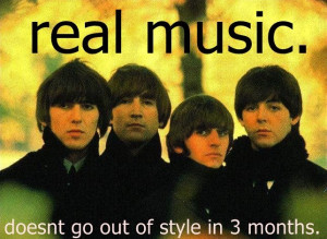 Real music doesn't go out of style in 3 months.