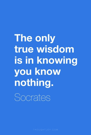 Socrates, quotes, sayings, true wisdom, you know nothing