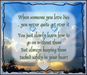 -someone-you-love-dies-tucked-in-your-heart-quote-sad-sayings-quotes ...