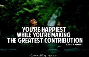 You're happiest while you're making the greatest contribution.