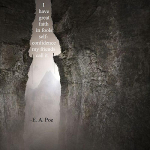 """have great faith in fools…"""" E. A. Poe"""