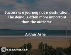 Success is a journey not a destination. The doing is often more ...
