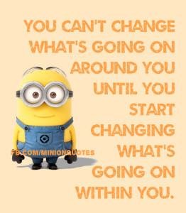 You can't change what's going on around you until you start ...