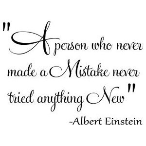 person who never made a mistake never tried anything new.
