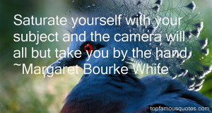 Favorite Margaret Bourke White Quotes