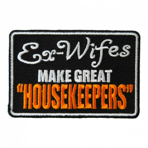 ... Patches Ex-Wives Make Great Housekeepers Patch, Funny Sayings Patches