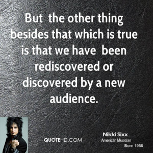 ... is that we have been rediscovered or discovered by a new audience