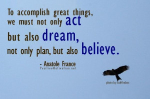 To accomplish great thingswe must not only act