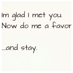 Im glad I met you