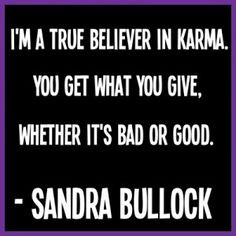 ... Karma quote of mine from Sandra Bullock taken from (http://1m1.info