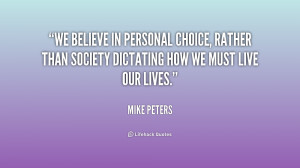 We believe in personal choice, rather than society dictating how we ...