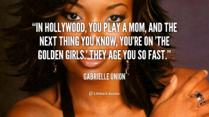 In Hollywood, you play a mom, and the next thing you know, you're on ...