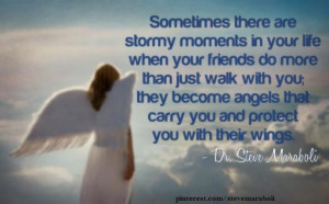 Sometimes there are stormy moments in your life when your friends do ...