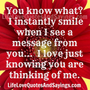 ... see a message from you... I love just knowing you are thinking of me