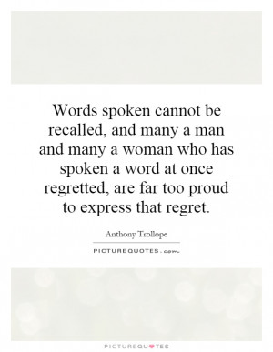Words spoken cannot be recalled, and many a man and many a woman who ...