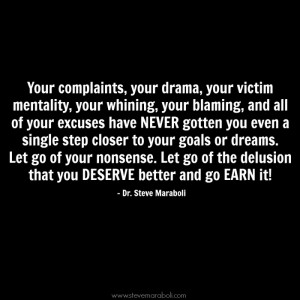 ... , your victim mentality, your whining, your blaming, and all of your