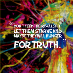 Don't feed their bullshit; let them starve and maybe they will hunger ...