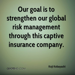 Our goal is to strengthen our global risk management through this ...