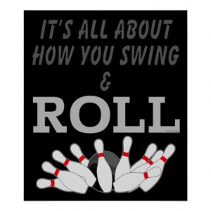Funny Bowling Humor Its About How You Swing Roll Posters