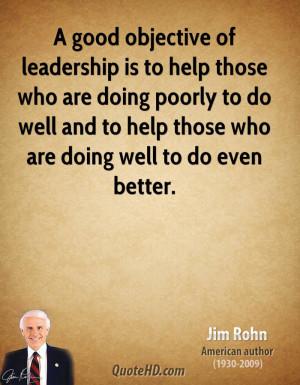 jim-rohn-jim-rohn-a-good-objective-of-leadership-is-to-help-those-who ...