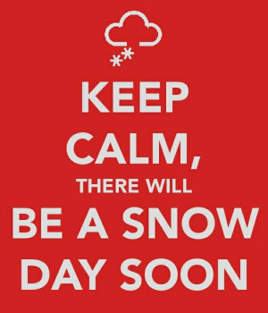 ... , Keep Calm, there will Be a Snow Day Soon! Well, probably not in FL