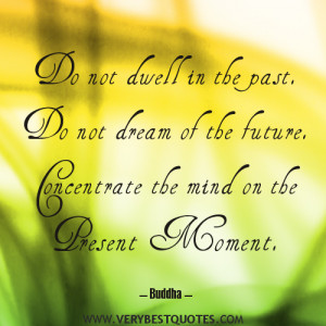 Concentrate the mind on the present moment – Buddha Quotes