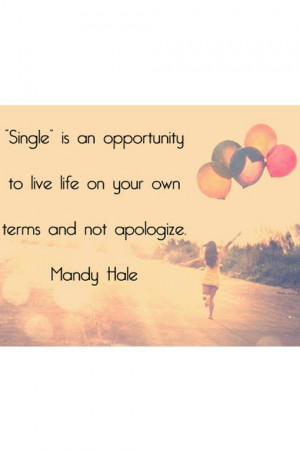 Single is an opportunity to live life on your own terms and not ...