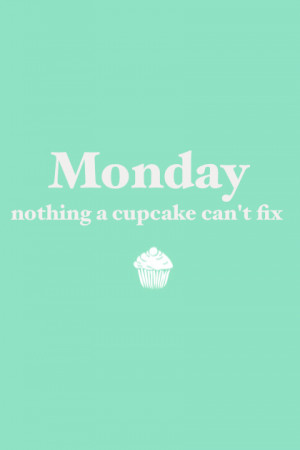 Happy Monday! Monday is in full force today- why not have a cupcake?