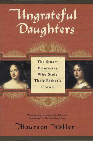 ... Daughters: The Stuart Princesses Who Stole Their Father's Crown