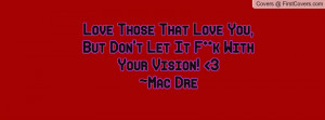 ... Those That Love You, But Don't Let It F**k With Your Vision! 3~Mac Dre
